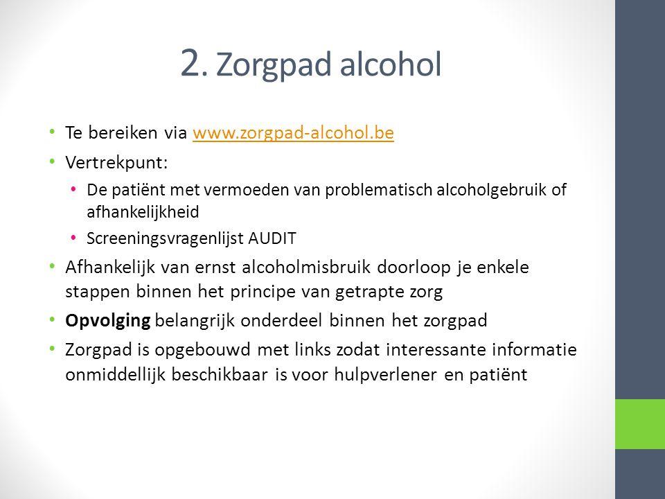 2. Zorgpad alcohol Te bereiken via www.zorgpad-alcohol.be Vertrekpunt: