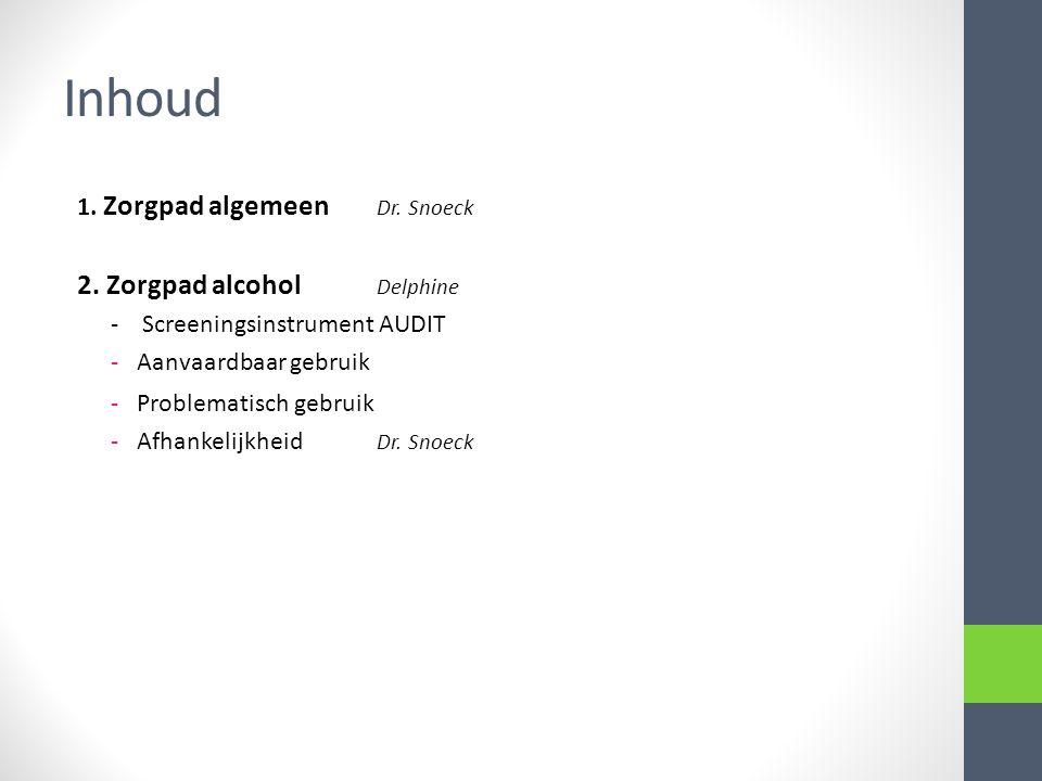 Inhoud 2. Zorgpad alcohol Delphine 1. Zorgpad algemeen Dr. Snoeck
