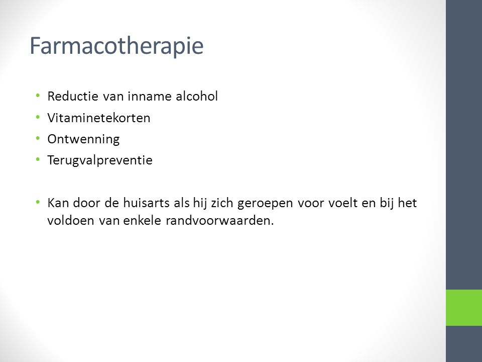 Farmacotherapie Reductie van inname alcohol Vitaminetekorten