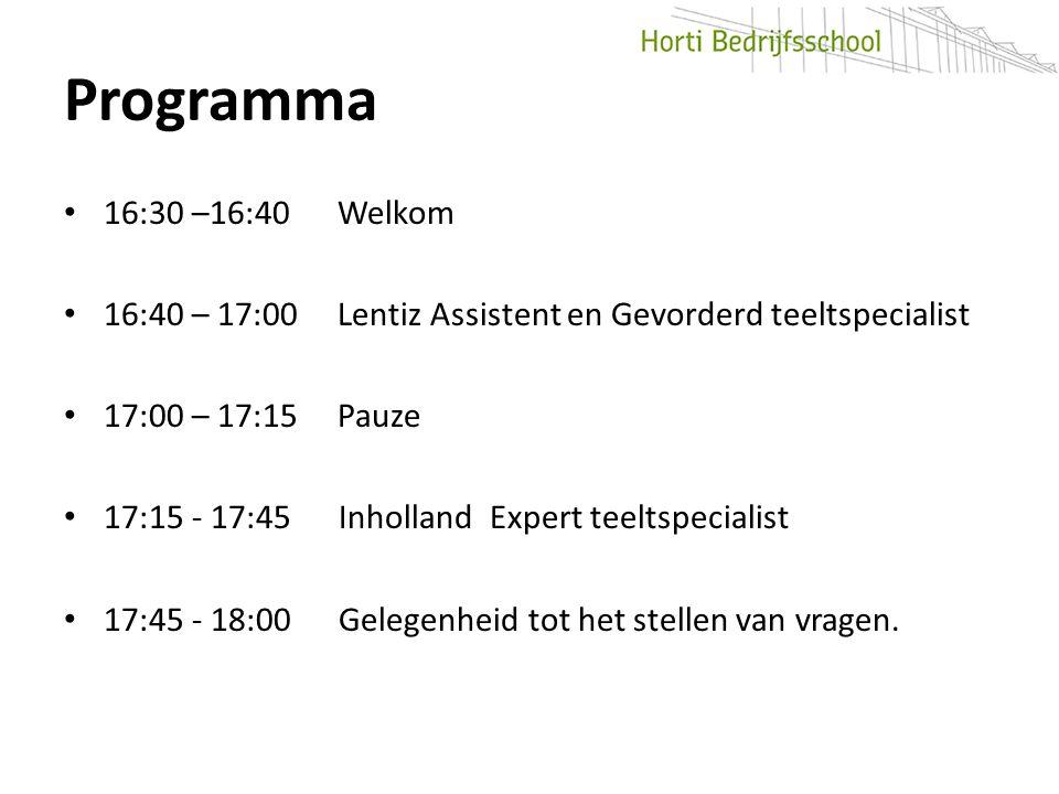 Programma 16:30 –16:40 Welkom. 16:40 – 17:00 Lentiz Assistent en Gevorderd teeltspecialist.
