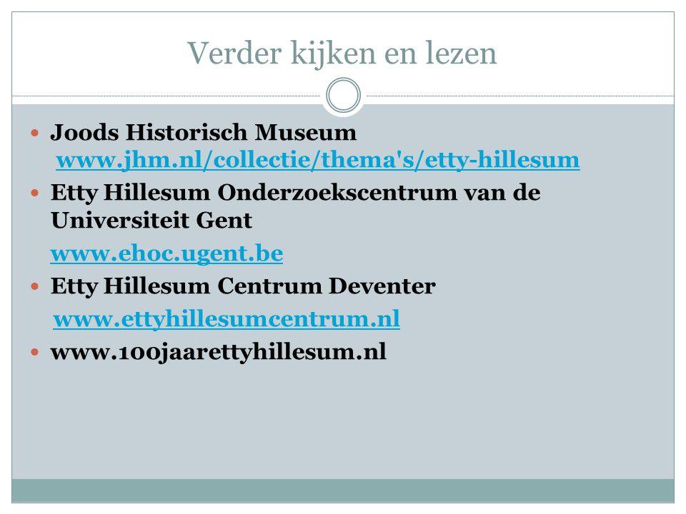 Verder kijken en lezen Joods Historisch Museum www.jhm.nl/collectie/thema s/etty-hillesum. Etty Hillesum Onderzoekscentrum van de Universiteit Gent.
