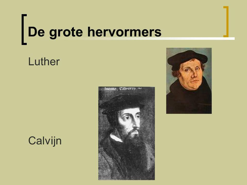De grote hervormers Luther Calvijn