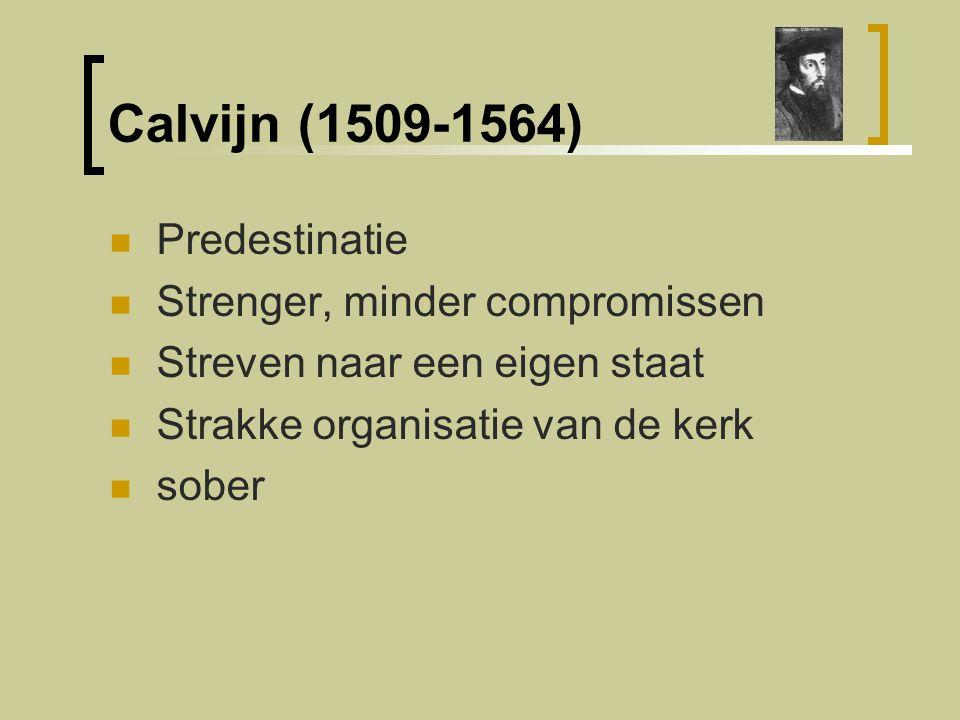 Calvijn (1509-1564) Predestinatie Strenger, minder compromissen