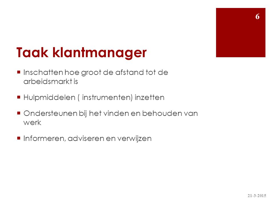 Taak klantmanager Inschatten hoe groot de afstand tot de arbeidsmarkt is. Hulpmiddelen ( instrumenten) inzetten.
