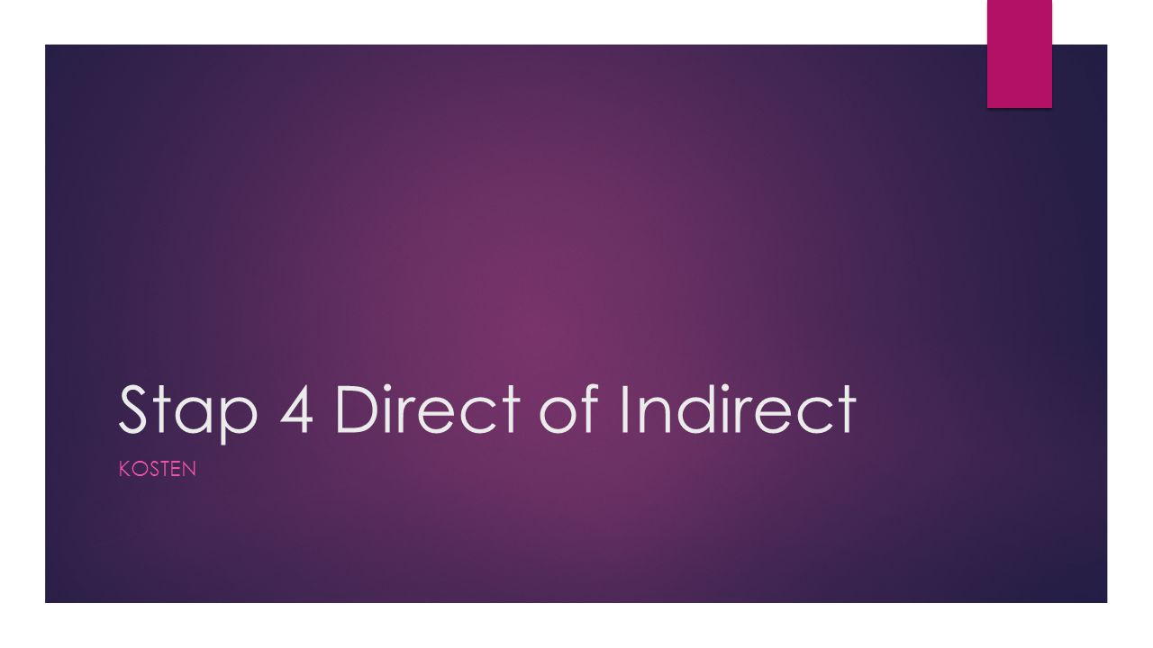 Stap 4 Direct of Indirect