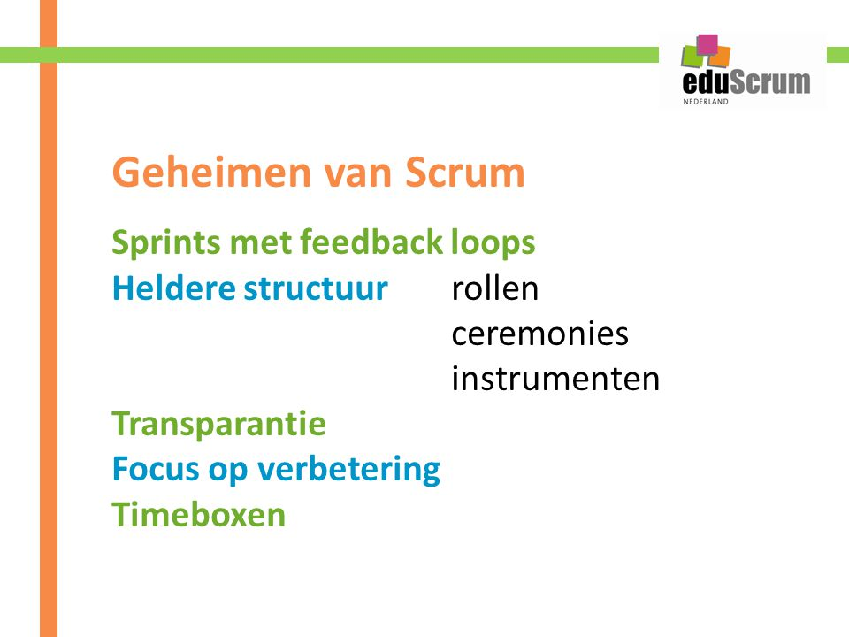 Geheimen van Scrum Sprints met feedback loops Heldere structuur rollen