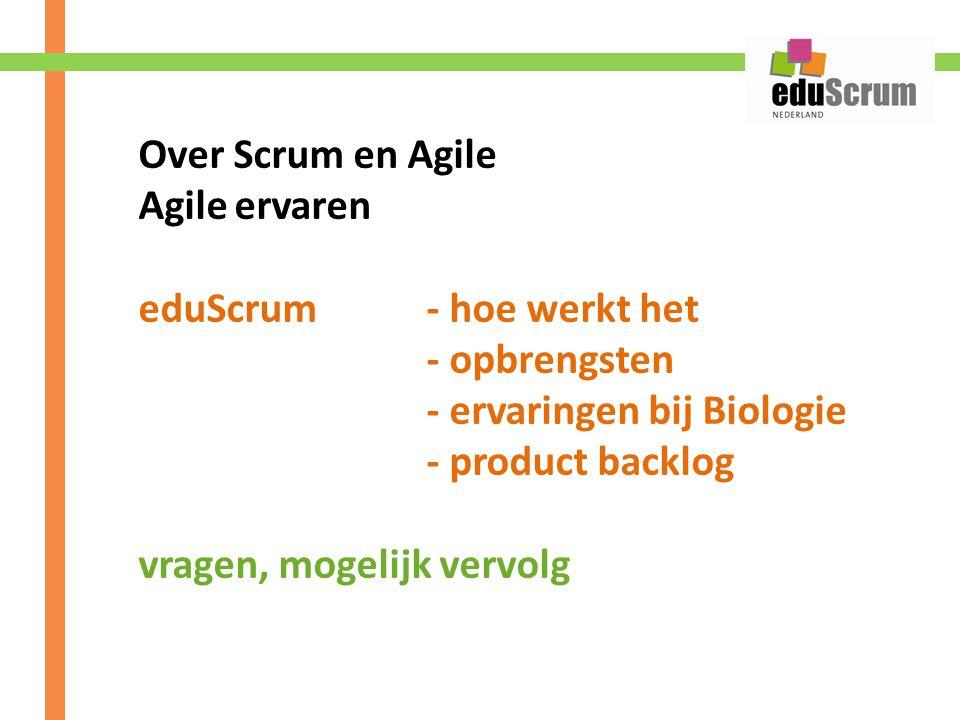 Over Scrum en Agile Agile ervaren. eduScrum - hoe werkt het. - opbrengsten. - ervaringen bij Biologie.