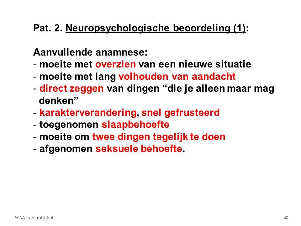 Pat. 2. Neuropsychologische beoordeling (1): Aanvullende anamnese:
