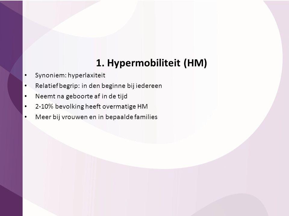 1. Hypermobiliteit (HM) Synoniem: hyperlaxiteit