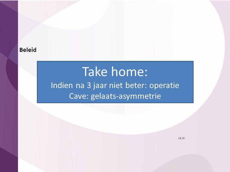Take home: 16.25 Indien na 3 jaar niet beter: operatie