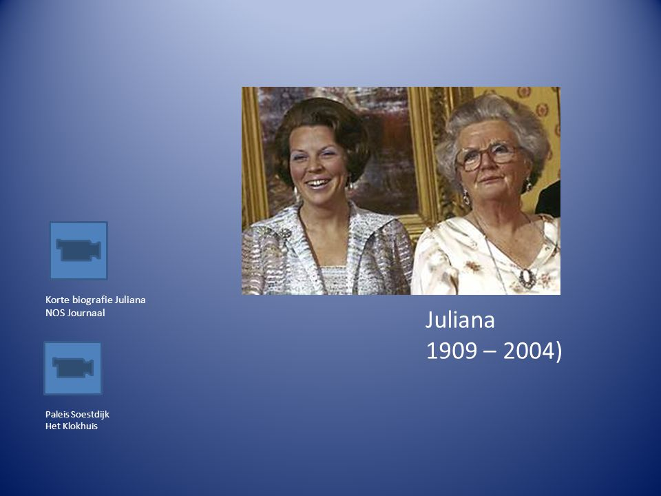 Juliana 1909 – 2004) Korte biografie Juliana NOS Journaal