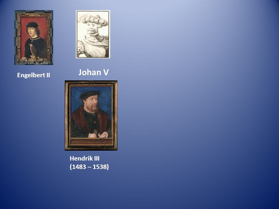 Johan V Engelbert II Hendrik III (1483 – 1538)