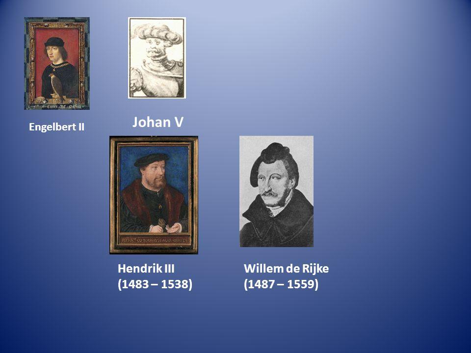 Johan V Hendrik III (1483 – 1538) Willem de Rijke (1487 – 1559)
