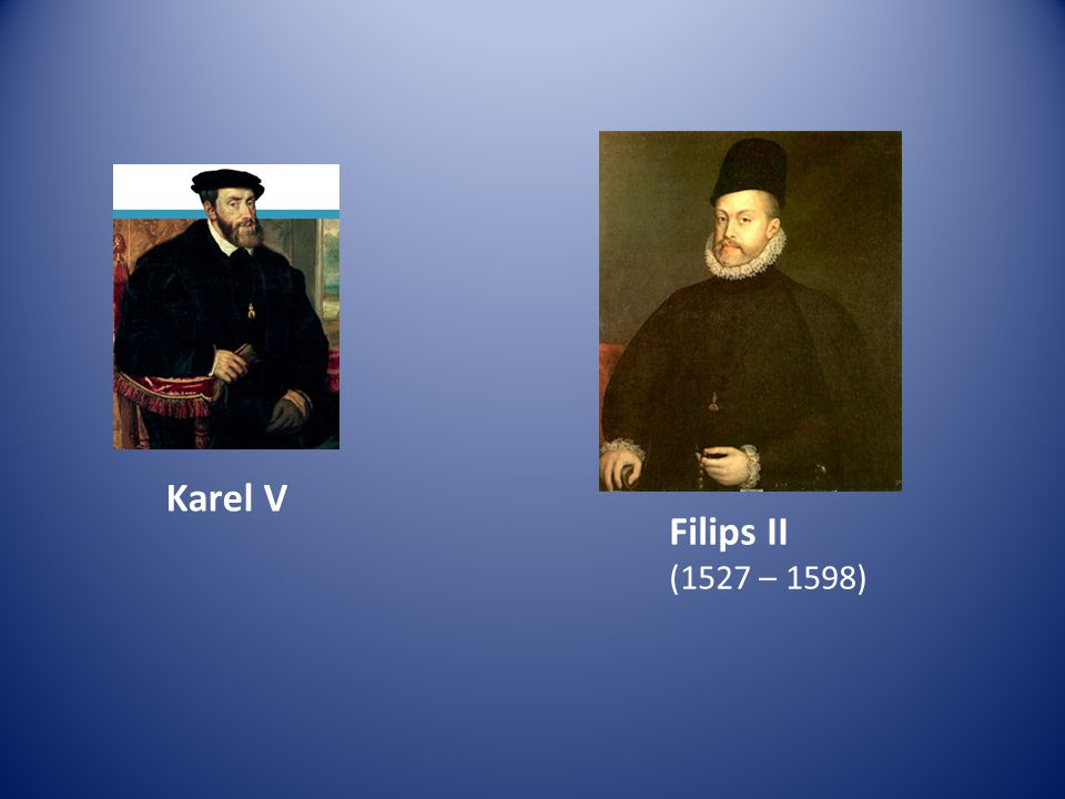 Karel V Filips II (1527 – 1598)