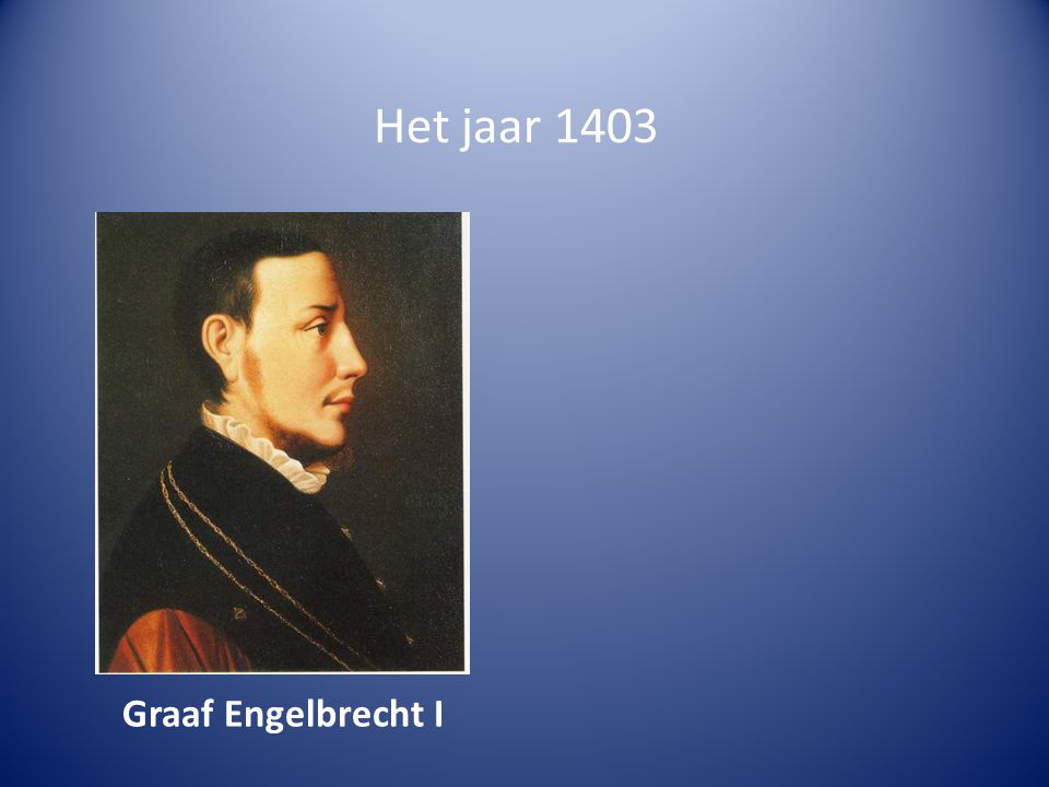 Het jaar 1403 Graaf Engelbrecht I