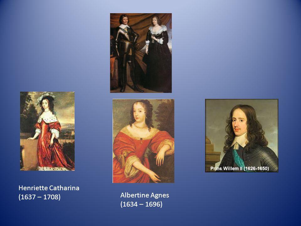 Henriette Catharina (1637 – 1708) Albertine Agnes (1634 – 1696)