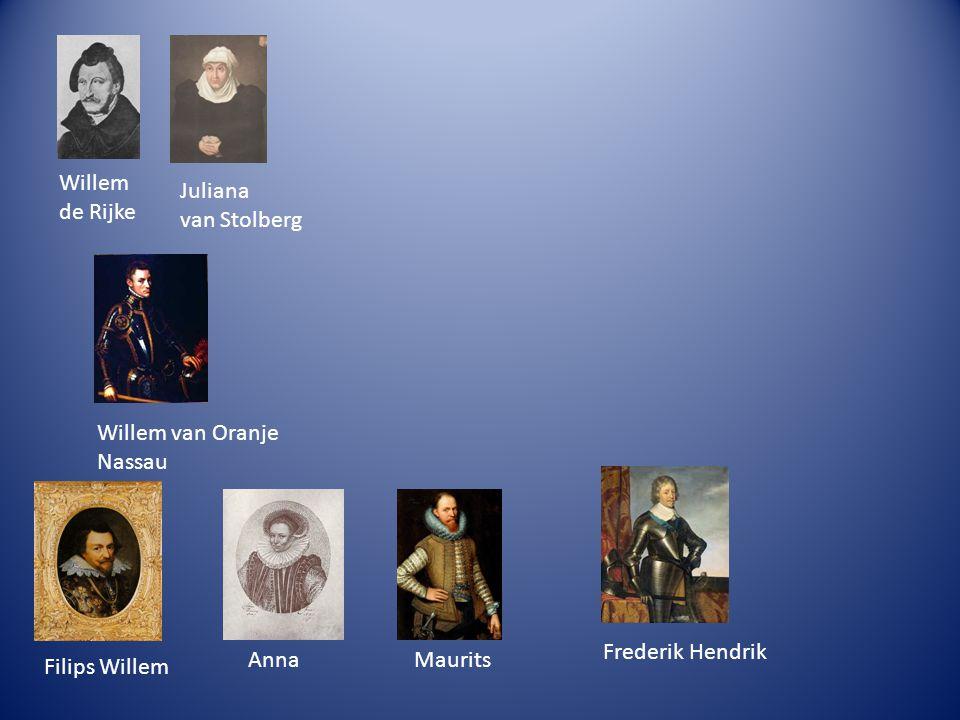 Willem de Rijke. Juliana. van Stolberg. Willem van Oranje. Nassau. Frederik Hendrik. Anna. Maurits.