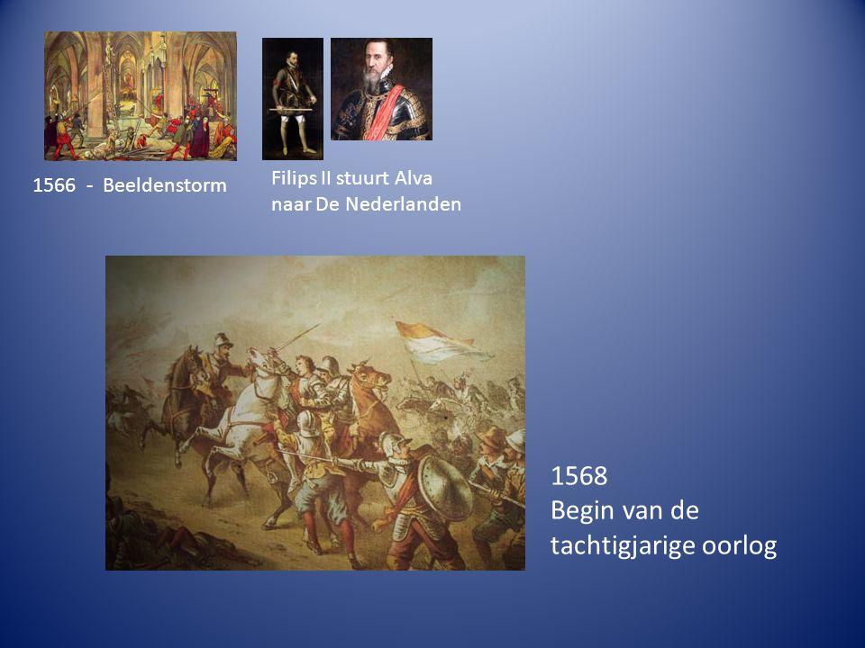 1568 Begin van de tachtigjarige oorlog Filips II stuurt Alva