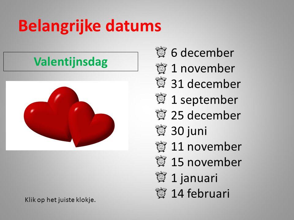 Belangrijke datums 6 december 1 november Valentijnsdag 31 december