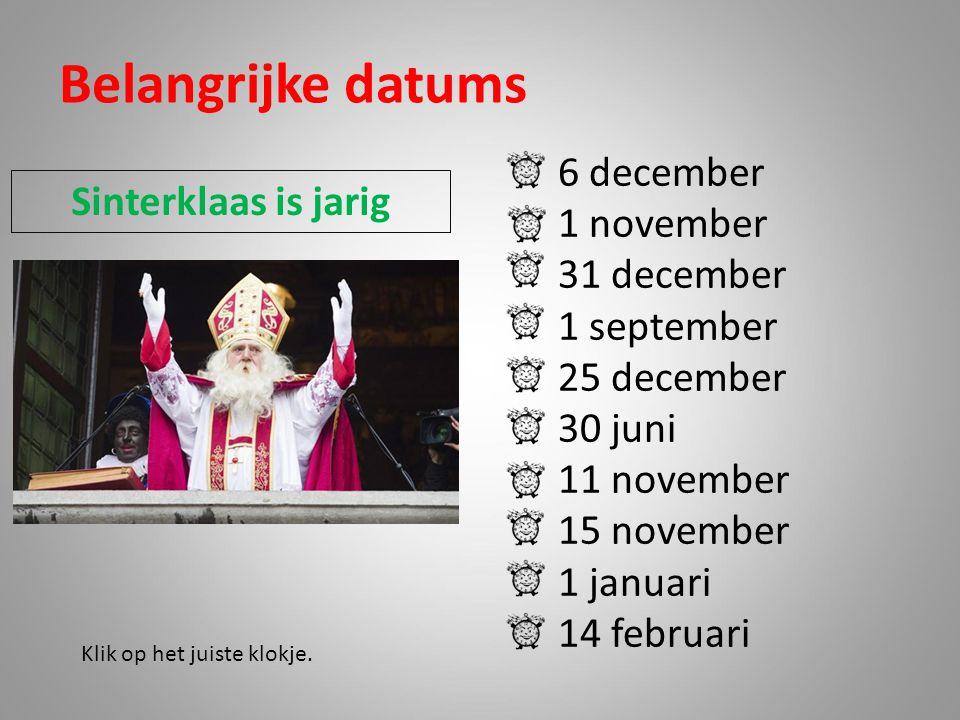 Belangrijke datums 6 december 1 november Sinterklaas is jarig