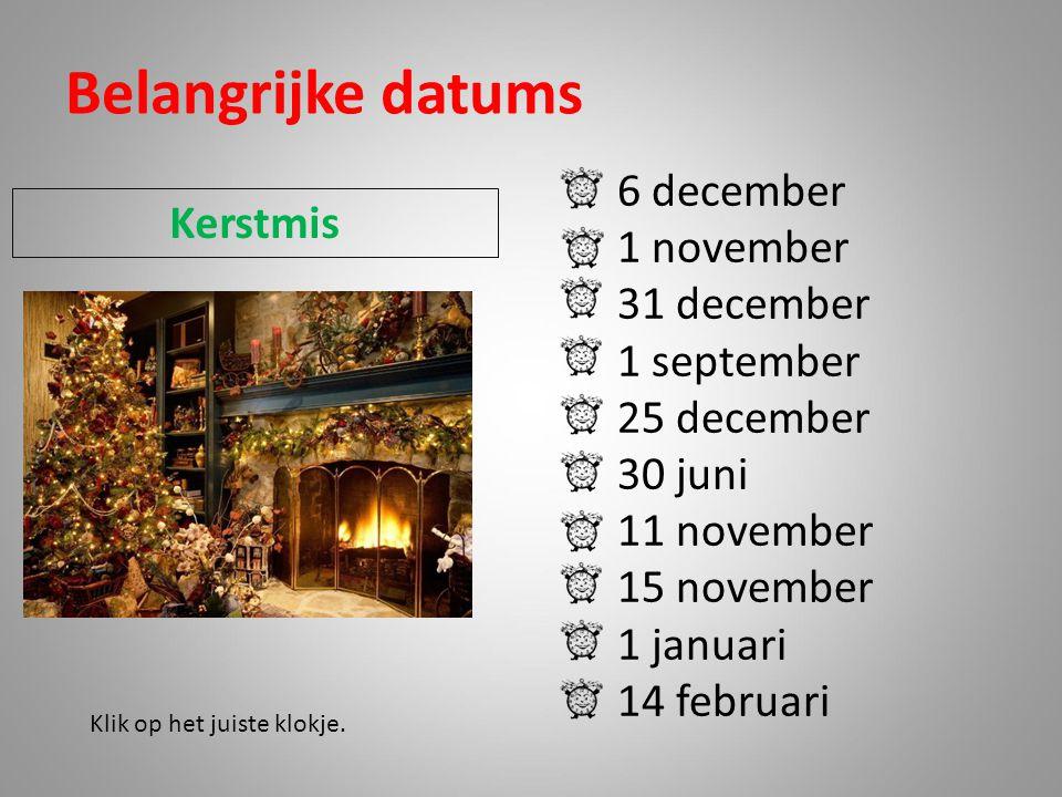 Belangrijke datums 6 december 1 november Kerstmis 31 december