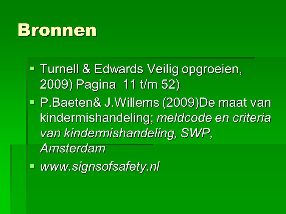 Bronnen Turnell & Edwards Veilig opgroeien, 2009) Pagina 11 t/m 52)