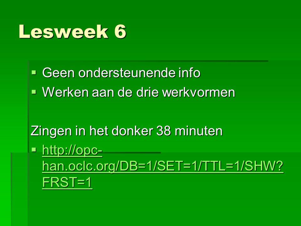 Lesweek 6 Geen ondersteunende info Werken aan de drie werkvormen