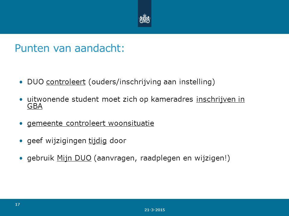 Punten van aandacht: DUO controleert (ouders/inschrijving aan instelling) uitwonende student moet zich op kameradres inschrijven in GBA.