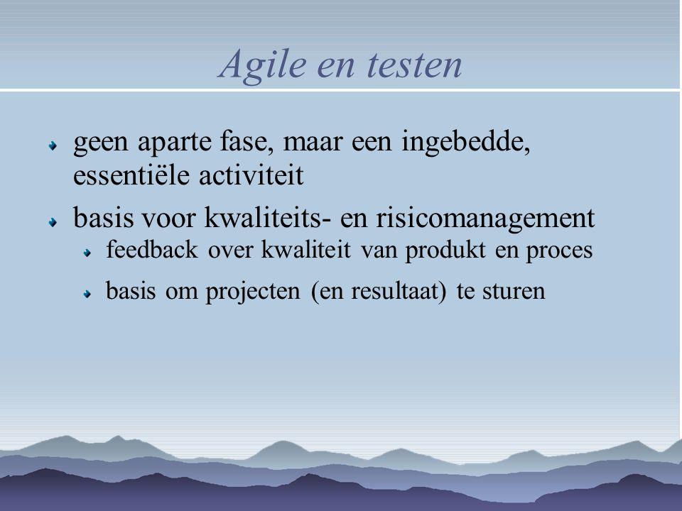 Agile en testen geen aparte fase, maar een ingebedde, essentiële activiteit. basis voor kwaliteits- en risicomanagement.