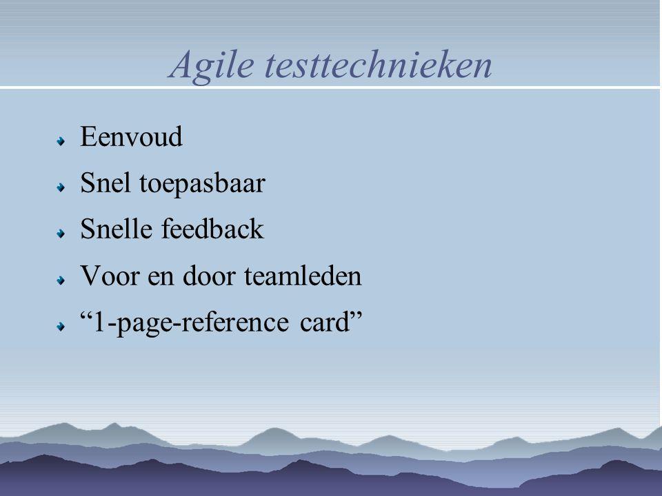 Agile testtechnieken Eenvoud Snel toepasbaar Snelle feedback