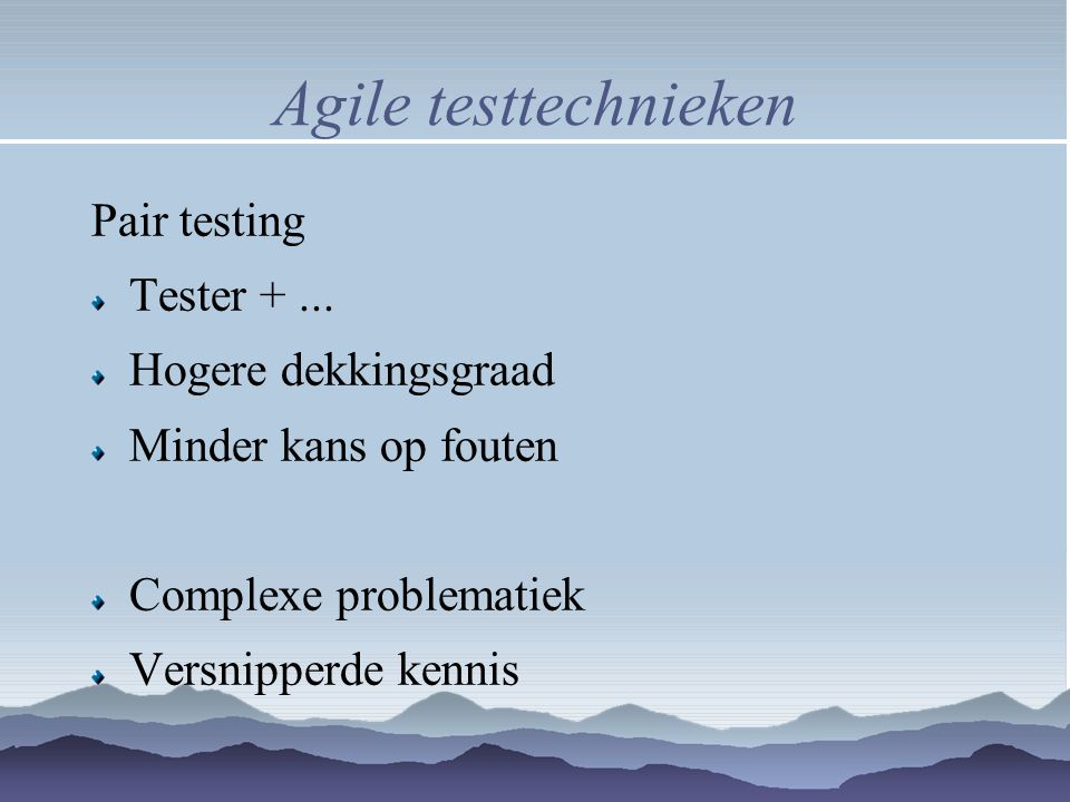 Agile testtechnieken Pair testing Tester + ... Hogere dekkingsgraad