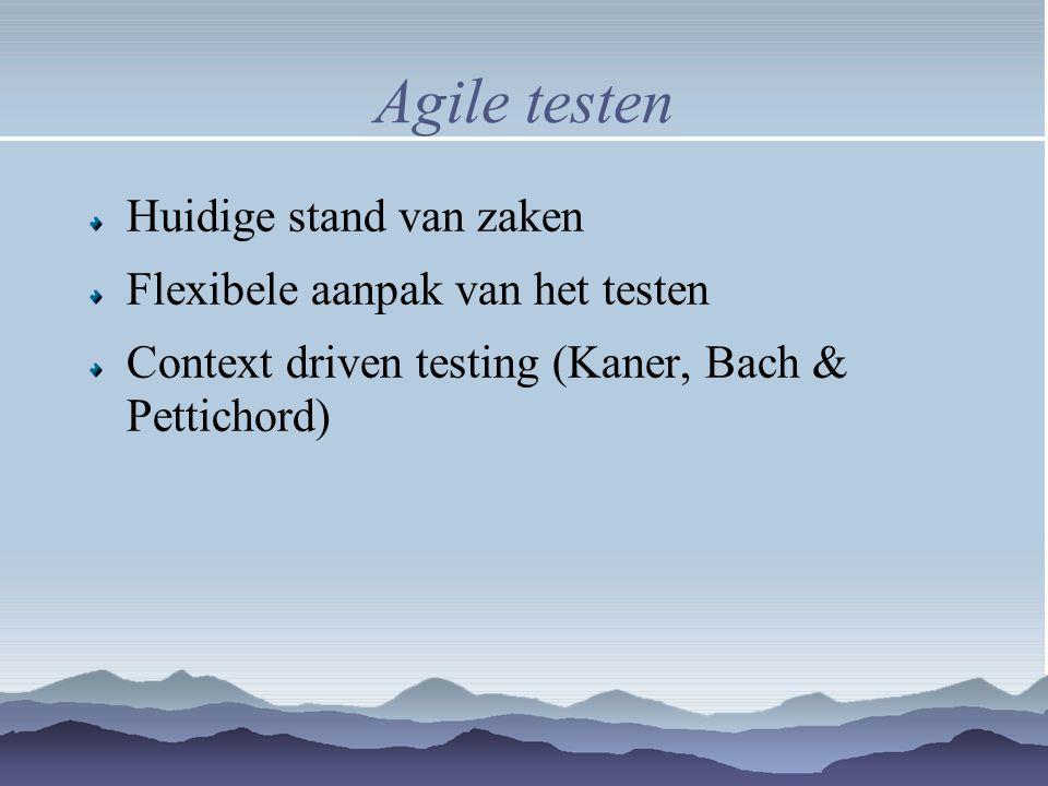 Agile testen Huidige stand van zaken Flexibele aanpak van het testen