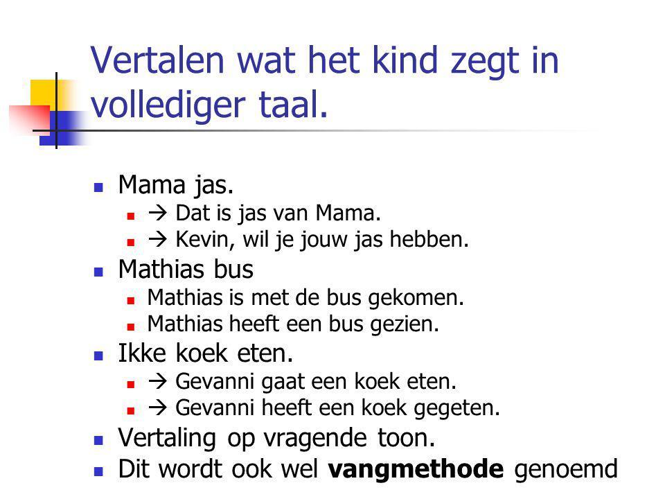 Vertalen wat het kind zegt in vollediger taal.