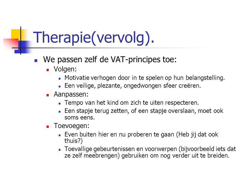 Therapie(vervolg). We passen zelf de VAT-principes toe: Volgen: