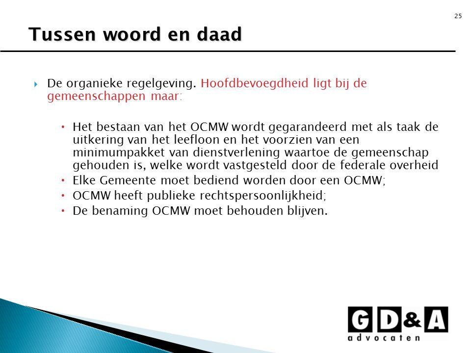 Tussen woord en daad De organieke regelgeving. Hoofdbevoegdheid ligt bij de gemeenschappen maar: