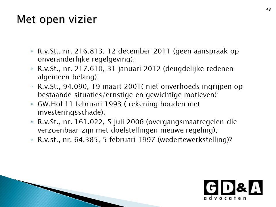 Met open vizier R.v.St., nr. 216.813, 12 december 2011 (geen aanspraak op onveranderlijke regelgeving);