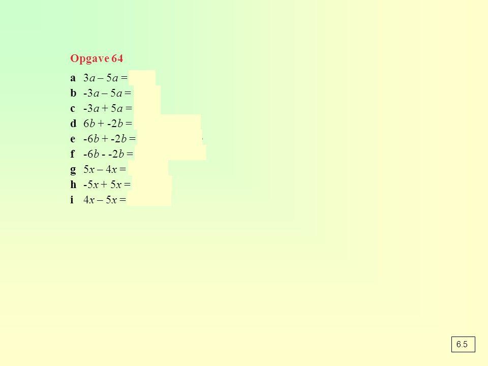 Opgave 64 a 3a – 5a = -2a b -3a – 5a = -8a c -3a + 5a = 2a