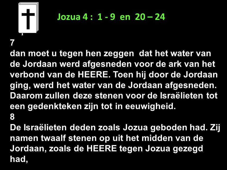 Jozua 4 : 1 - 9 en 20 – 24 7.