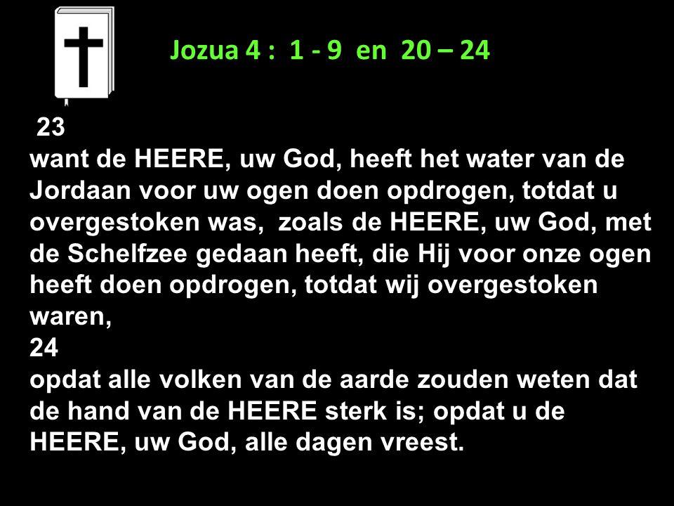 Jozua 4 : 1 - 9 en 20 – 24 23.