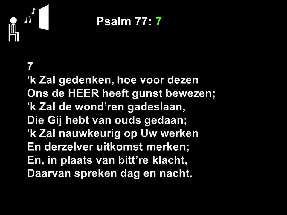 Psalm 77: 7 7 'k Zal gedenken, hoe voor dezen
