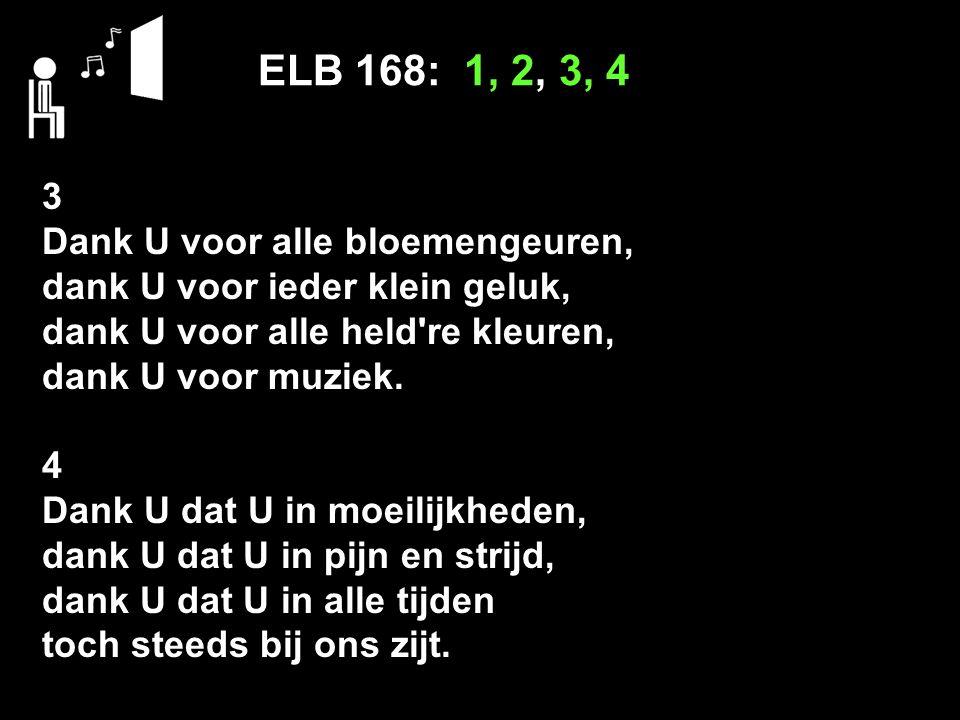 ELB 168: 1, 2, 3, 4 3 Dank U voor alle bloemengeuren,
