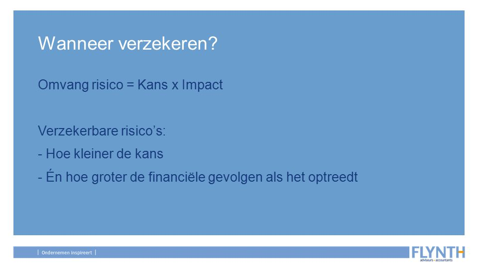 Wanneer verzekeren Omvang risico = Kans x Impact