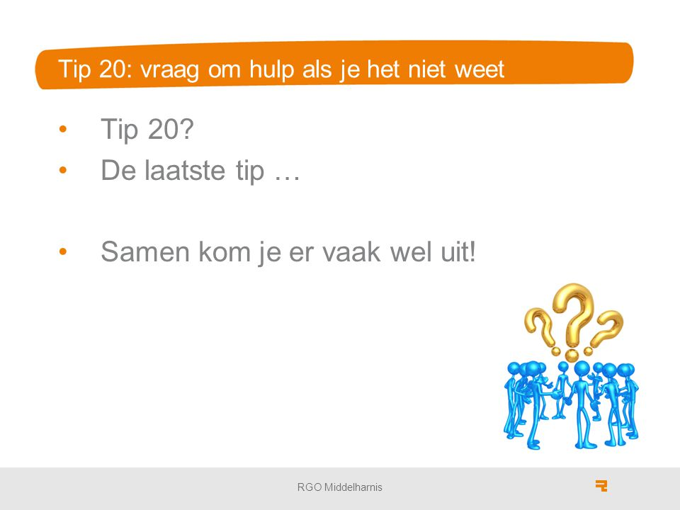 Tip 20: vraag om hulp als je het niet weet