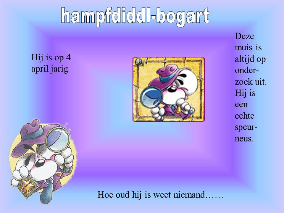 hampfdiddl-bogart Deze muis is altijd op onder-zoek uit. Hij is een echte speur-neus. Hij is op 4 april jarig.