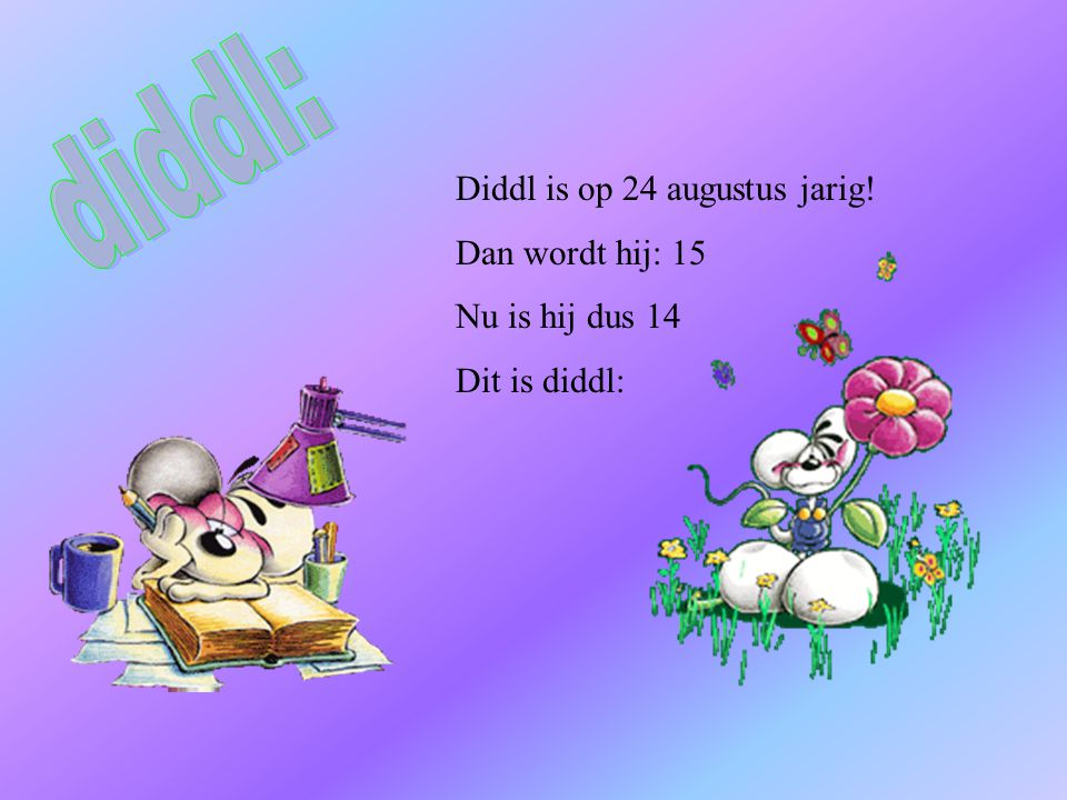 diddl: Diddl is op 24 augustus jarig! Dan wordt hij: 15