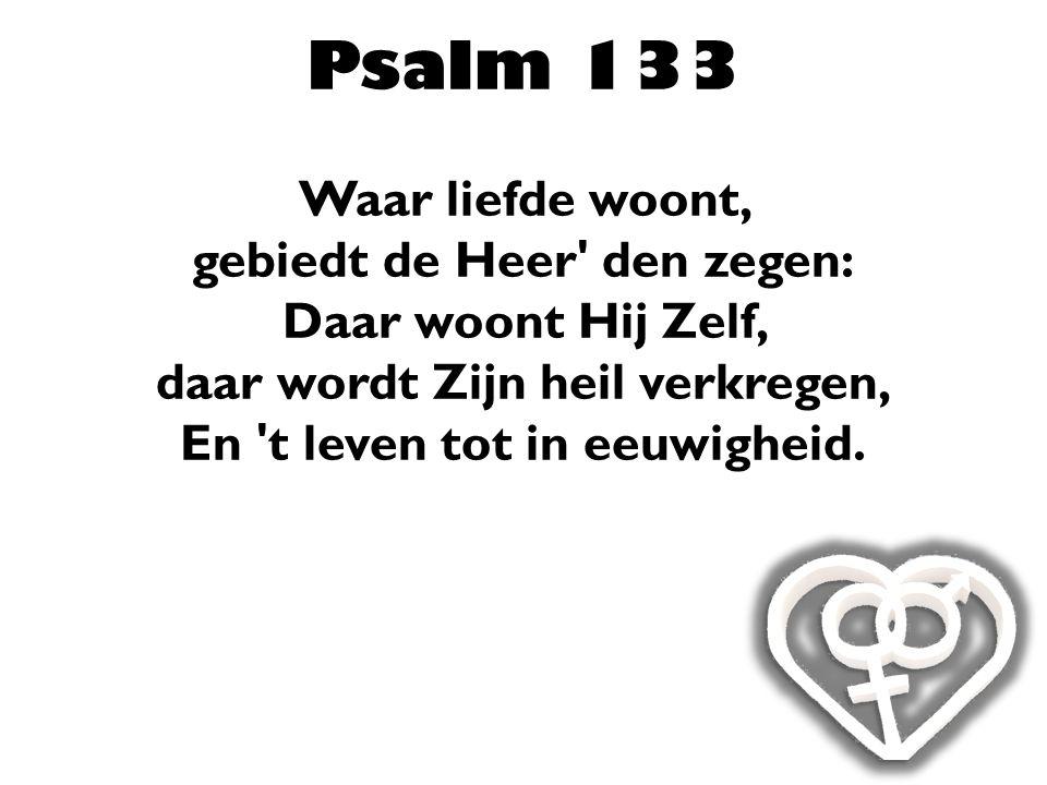 Psalm 133 Waar liefde woont,