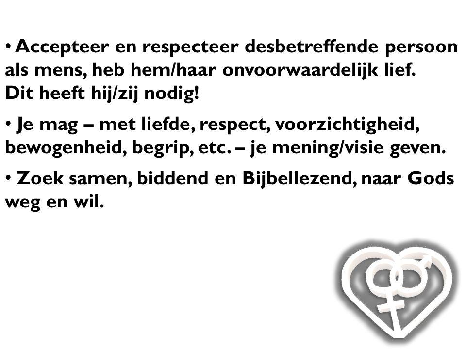 Accepteer en respecteer desbetreffende persoon als mens, heb hem/haar onvoorwaardelijk lief.