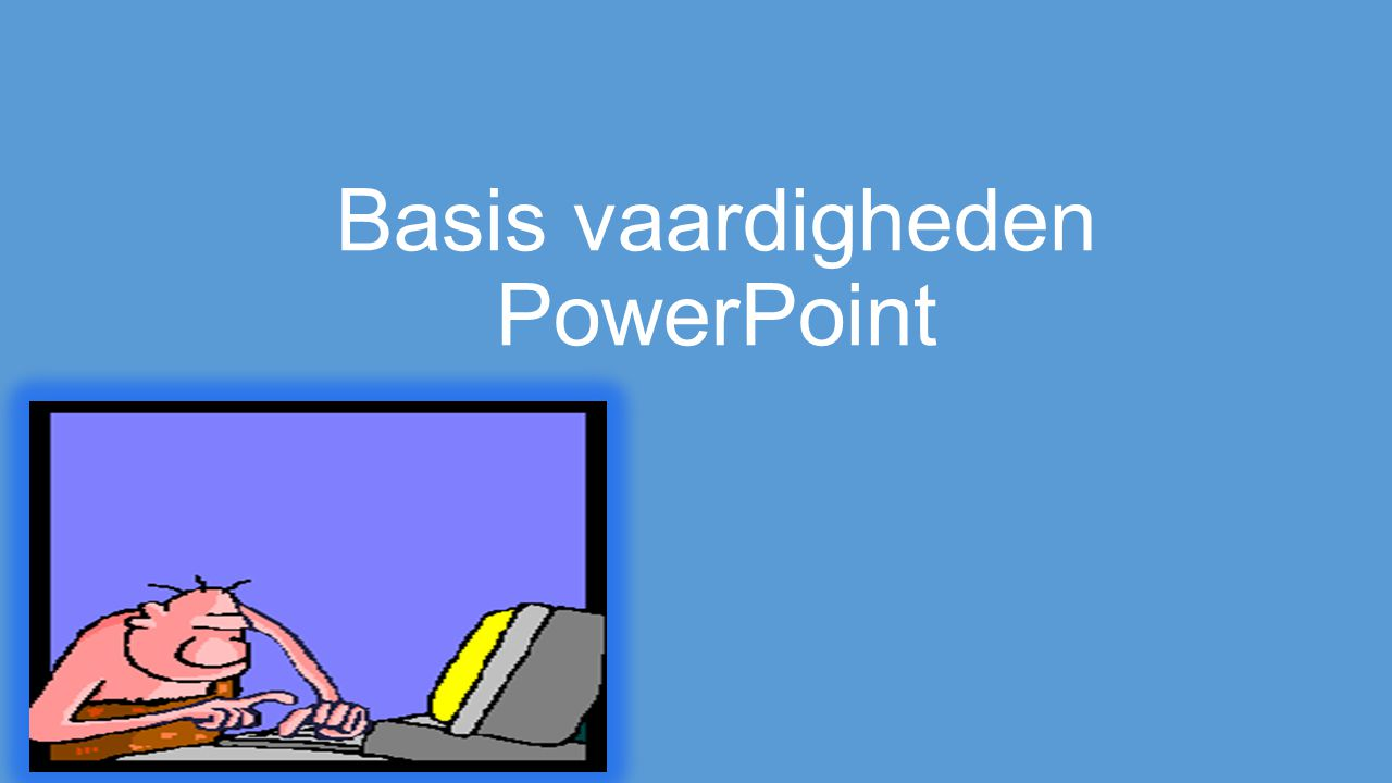 Basis vaardigheden PowerPoint