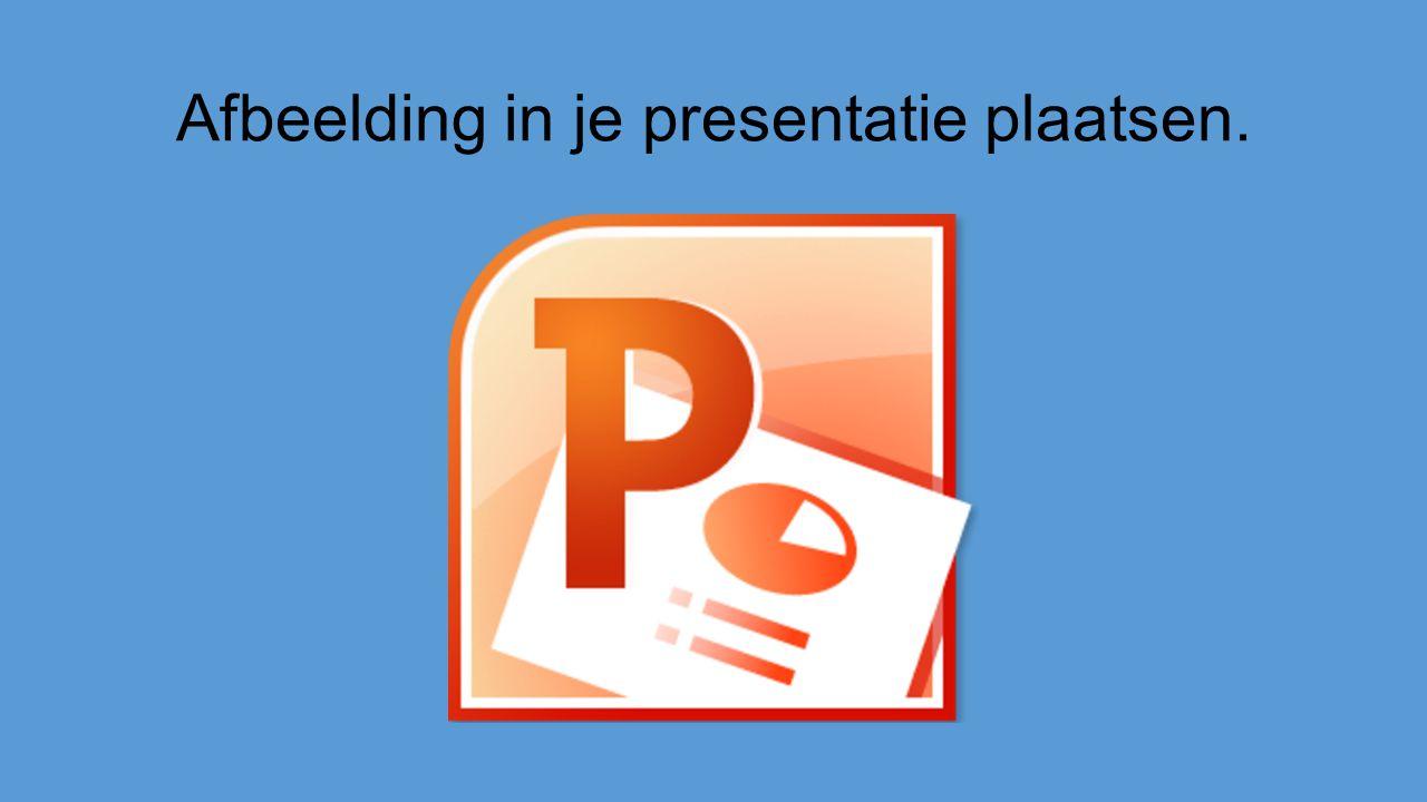 Afbeelding in je presentatie plaatsen.