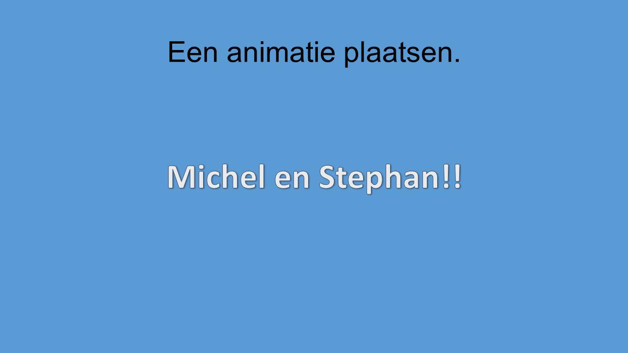 Een animatie plaatsen. Michel en Stephan!!